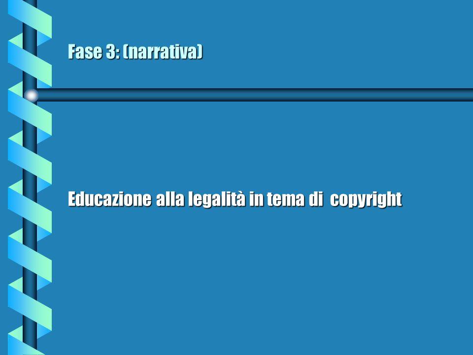 Fase 3: (narrativa) Educazione alla legalità in tema di copyright