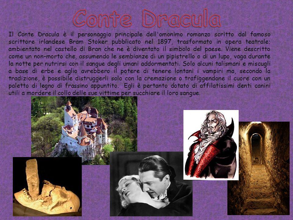 Il Conte Dracula è il personaggio principale dell omonimo romanzo scritto dal famoso scrittore irlandese Bram Stoker pubblicato nel 1897, trasformato in opera teatrale; ambientato nel castello di Bran che ne è diventato il simbolo del paese.