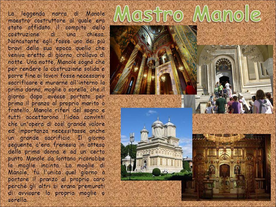 La leggenda narra di Manole maestro costruttore al quale era stato affidato il compito della costruzione di una chiesa.