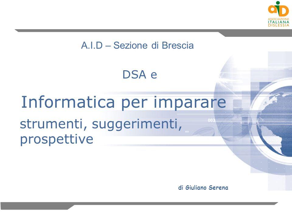 DSA e Informatica per imparare strumenti, suggerimenti, prospettive di Giuliano Serena A.I.D – Sezione di Brescia