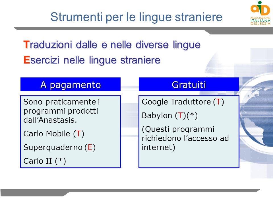Strumenti per le lingue straniere Traduzioni dalle e nelle diverse lingue Esercizi nelle lingue straniere A pagamento Sono praticamente i programmi pr