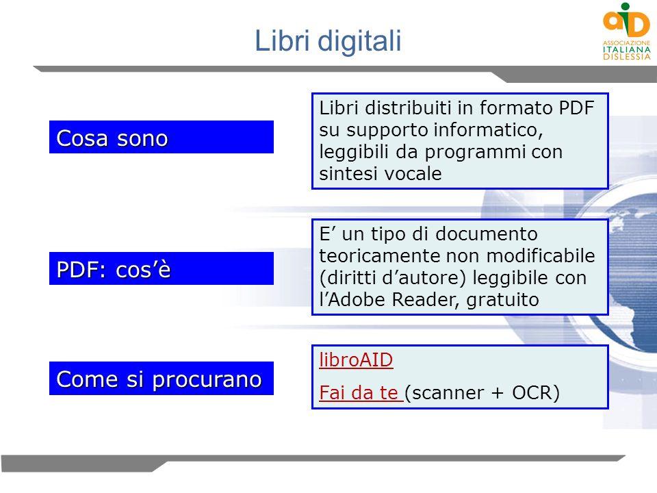Libri digitali Cosa sono Libri distribuiti in formato PDF su supporto informatico, leggibili da programmi con sintesi vocale PDF: cosè E un tipo di do