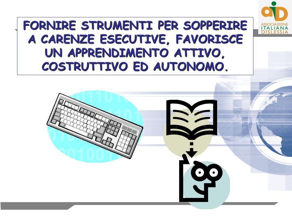 FORNIRE STRUMENTI PER SOPPERIRE A CARENZE ESECUTIVE, FAVORISCE UN APPRENDIMENTO ATTIVO, COSTRUTTIVO ED AUTONOMO.