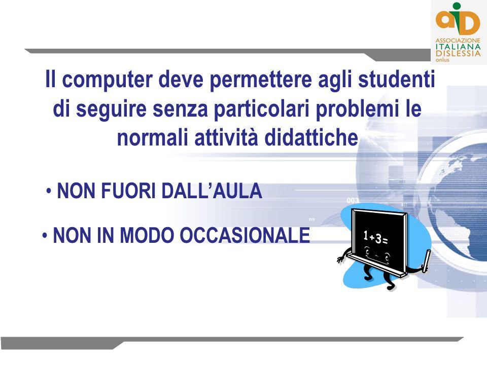 Il computer deve permettere agli studenti di seguire senza particolari problemi le normali attività didattiche NON FUORI DALLAULA NON IN MODO OCCASION