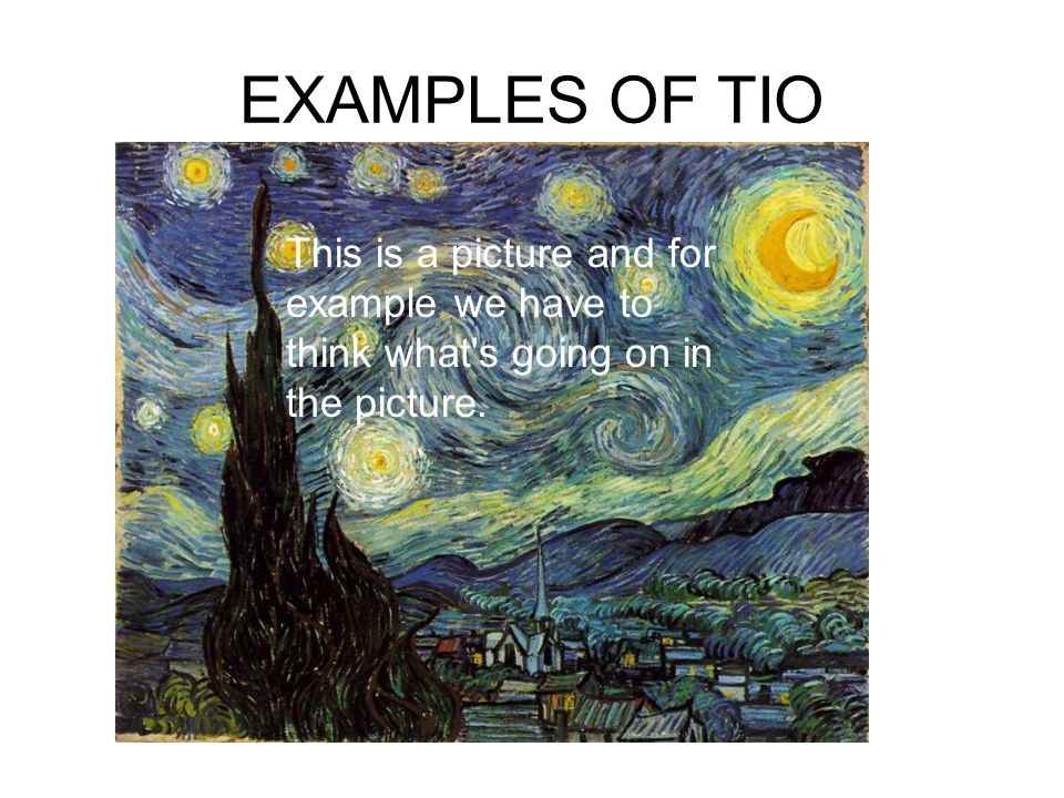 EXAMPLES OF TIO This is a picture and for example we have to think what's going on in the picture.