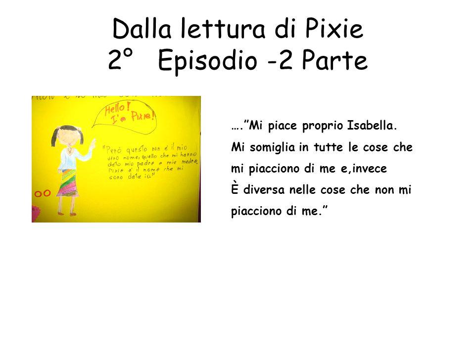 Dalla lettura di Pixie 2° Episodio -2 Parte ….Mi piace proprio Isabella. Mi somiglia in tutte le cose che mi piacciono di me e,invece È diversa nelle