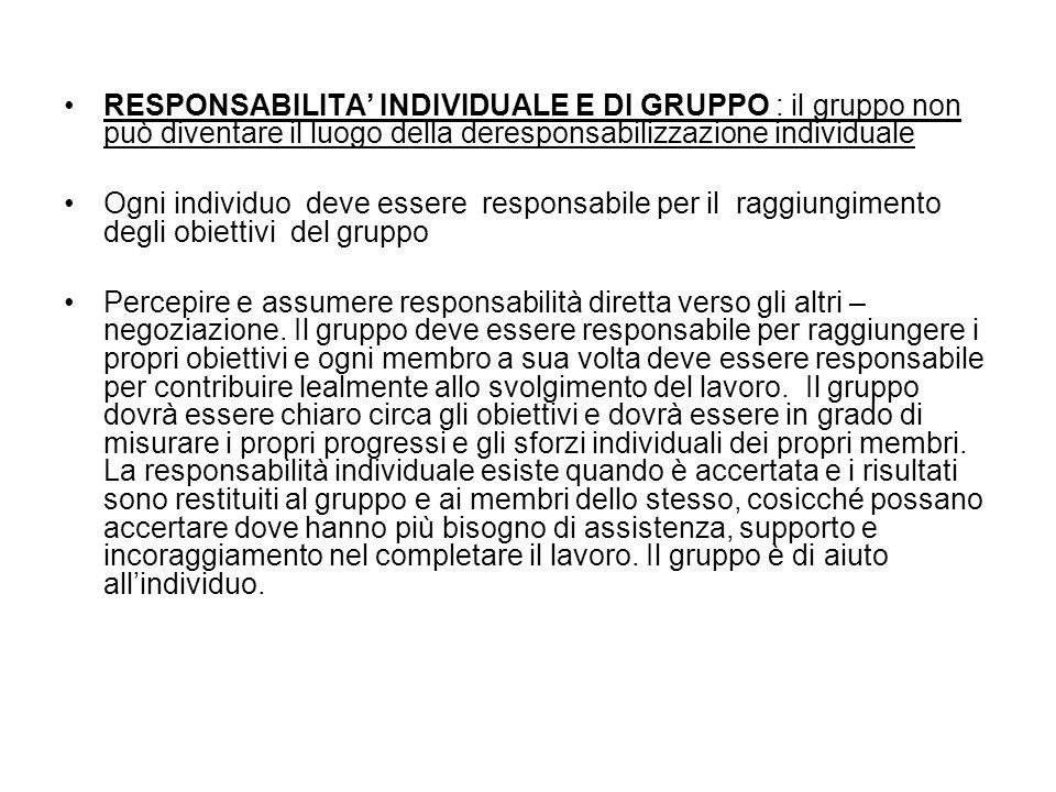 RESPONSABILITA INDIVIDUALE E DI GRUPPO : il gruppo non può diventare il luogo della deresponsabilizzazione individuale Ogni individuo deve essere resp