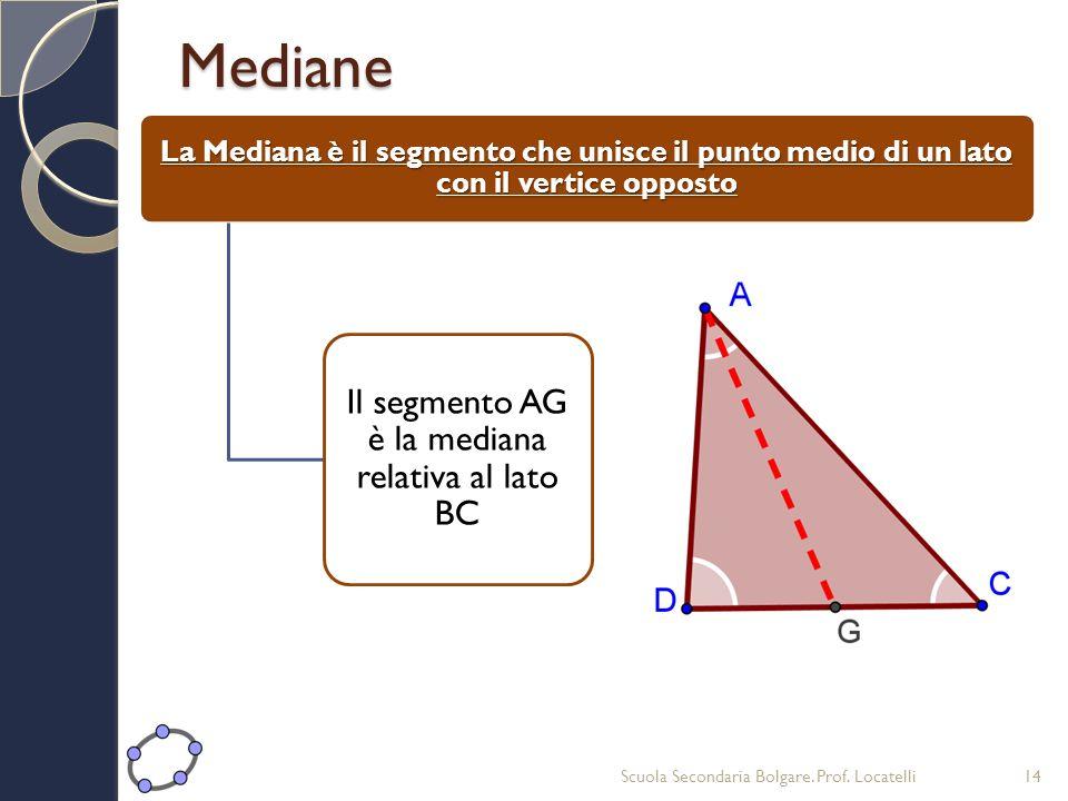 Mediane La Mediana è il segmento che unisce il punto medio di un lato con il vertice opposto Il segmento AG è la mediana relativa al lato BC Scuola Se