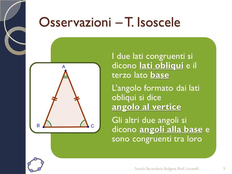 Osservazioni – T. Isoscele Scuola Secondaria Bolgare. Prof. Locatelli5 lati obliqui base I due lati congruenti si dicono lati obliqui e il terzo lato