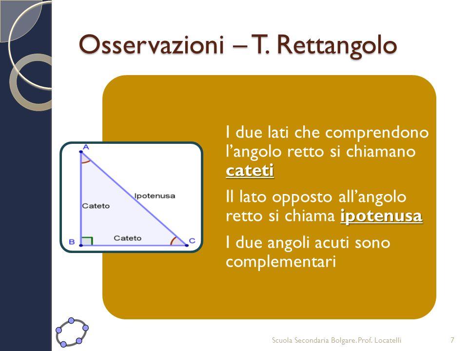 Osservazioni – T. Rettangolo Scuola Secondaria Bolgare. Prof. Locatelli7 cateti I due lati che comprendono langolo retto si chiamano cateti ipotenusa