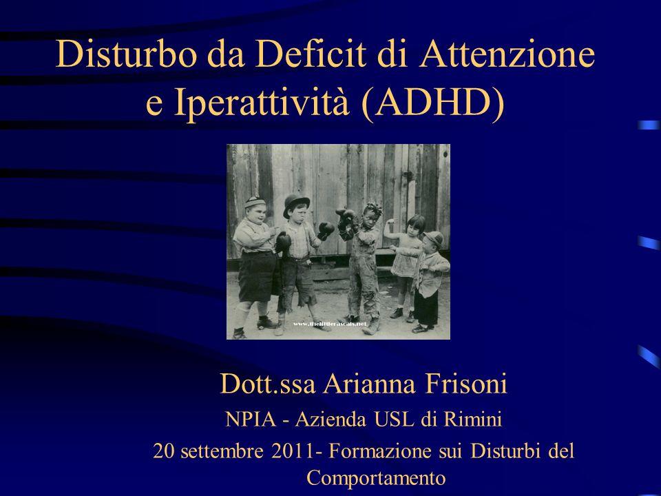 Disturbo da Deficit di Attenzione e Iperattività (ADHD) Dott.ssa Arianna Frisoni NPIA - Azienda USL di Rimini 20 settembre 2011- Formazione sui Distur