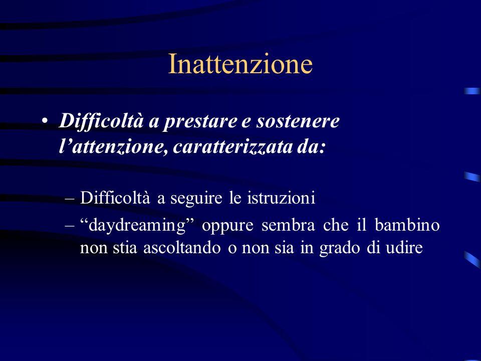 Inattenzione Difficoltà a prestare e sostenere lattenzione, caratterizzata da: –Difficoltà a seguire le istruzioni –daydreaming oppure sembra che il b