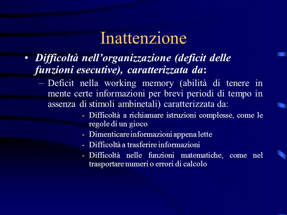 Inattenzione Difficoltà nellorganizzazione (deficit delle funzioni esecutive), caratterizzata da: –Deficit nella working memory (abilità di tenere in