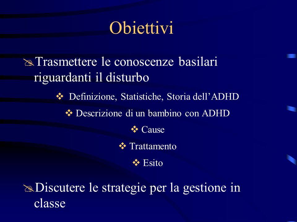 Obiettivi @Trasmettere le conoscenze basilari riguardanti il disturbo Definizione, Statistiche, Storia dellADHD Descrizione di un bambino con ADHD Cau