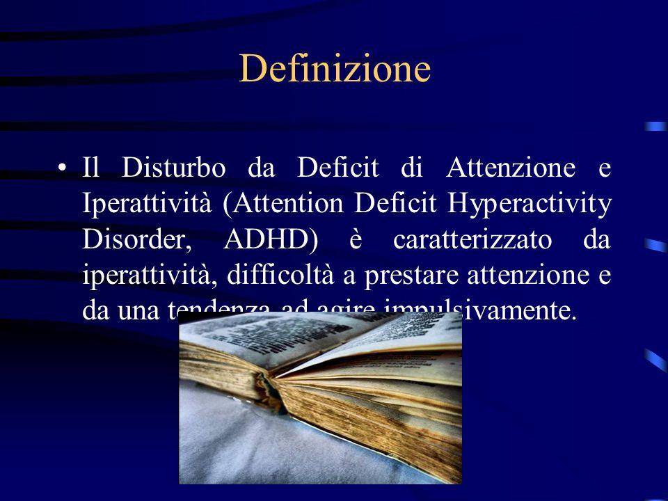 Definizione Il Disturbo da Deficit di Attenzione e Iperattività (Attention Deficit Hyperactivity Disorder, ADHD) è caratterizzato da iperattività, dif