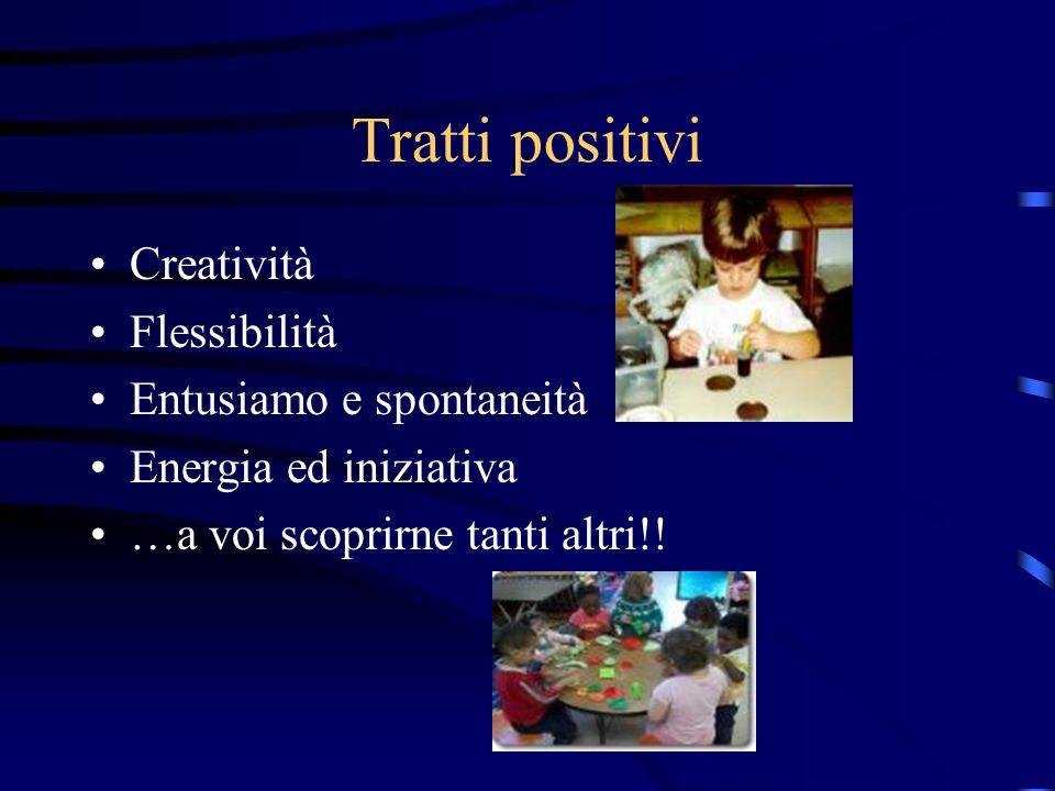 Tratti positivi Creatività Flessibilità Entusiamo e spontaneità Energia ed iniziativa …a voi scoprirne tanti altri!!