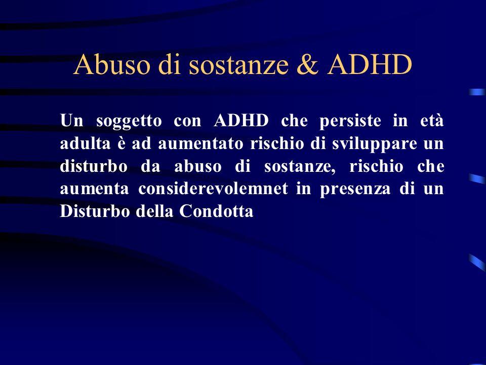 Abuso di sostanze & ADHD Un soggetto con ADHD che persiste in età adulta è ad aumentato rischio di sviluppare un disturbo da abuso di sostanze, rischi
