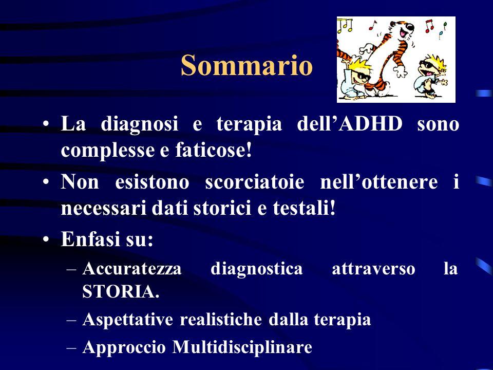 Sommario La diagnosi e terapia dellADHD sono complesse e faticose! Non esistono scorciatoie nellottenere i necessari dati storici e testali! Enfasi su