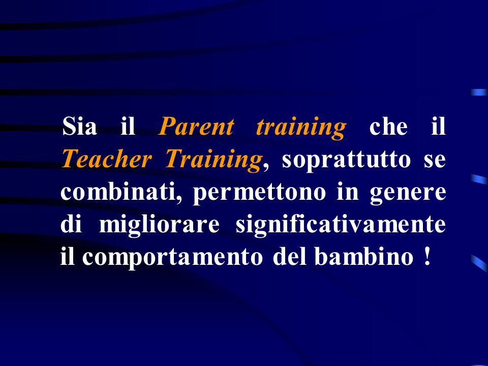 Sia il Parent training che il Teacher Training, soprattutto se combinati, permettono in genere di migliorare significativamente il comportamento del b