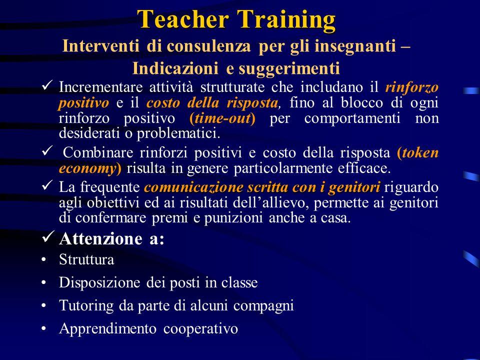 Teacher Training Teacher Training Interventi di consulenza per gli insegnanti – Indicazioni e suggerimenti Incrementare attività strutturate che inclu