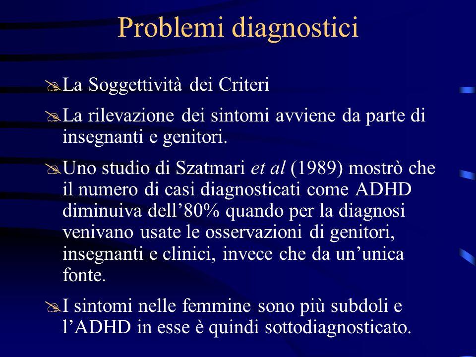 Problemi diagnostici @La Soggettività dei Criteri @La rilevazione dei sintomi avviene da parte di insegnanti e genitori. @Uno studio di Szatmari et al