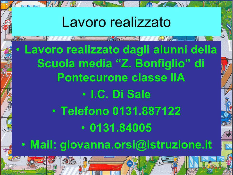 Lavoro realizzato Lavoro realizzato dagli alunni della Scuola media Z. Bonfiglio di Pontecurone classe IIA I.C. Di Sale Telefono 0131.887122 0131.8400