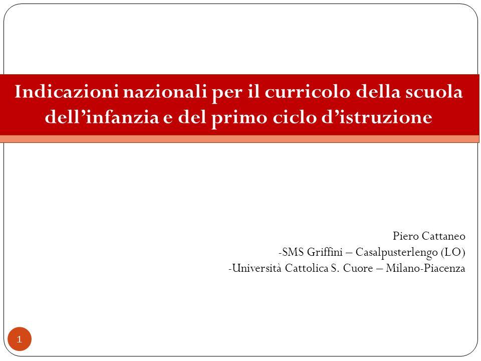 1 Piero Cattaneo -SMS Griffini – Casalpusterlengo (LO) -Università Cattolica S. Cuore – Milano-Piacenza Indicazioni nazionali per il curricolo della s