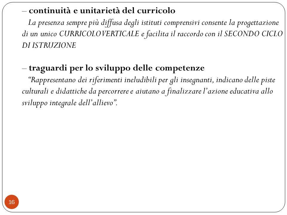 16 – continuità e unitarietà del curricolo La presenza sempre più diffusa degli istituti comprensivi consente la progettazione di un unico CURRICOLO V