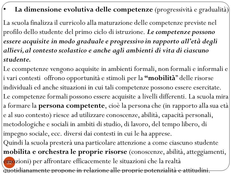 32 La dimensione evolutiva delle competenze (progressività e gradualità) La scuola finalizza il curricolo alla maturazione delle competenze previste n