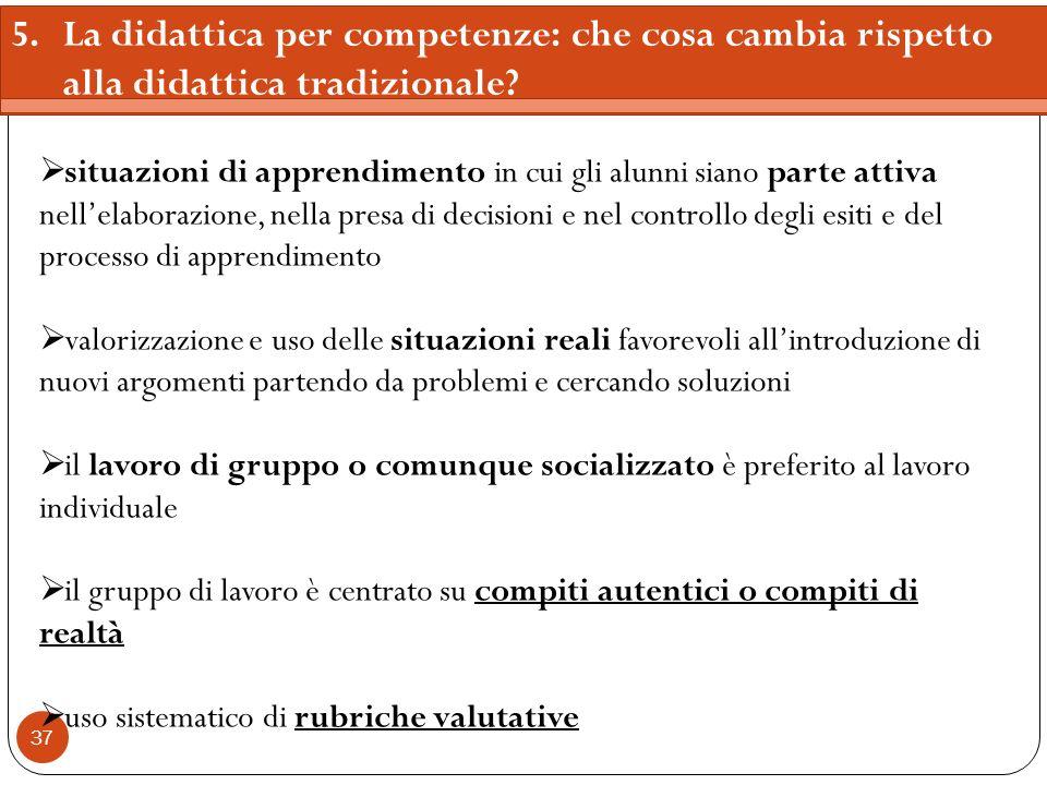 37 5.La didattica per competenze: che cosa cambia rispetto alla didattica tradizionale? situazioni di apprendimento in cui gli alunni siano parte atti