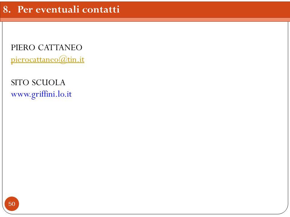 50 8.Per eventuali contatti PIERO CATTANEO pierocattaneo@tin.it SITO SCUOLA www.griffini.lo.it