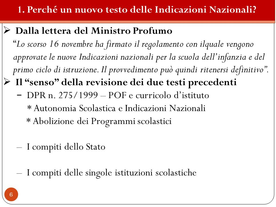 6 Dalla lettera del Ministro Profumo Lo scorso 16 novembre ha firmato il regolamento con ilquale vengono approvate le nuove Indicazioni nazionali per