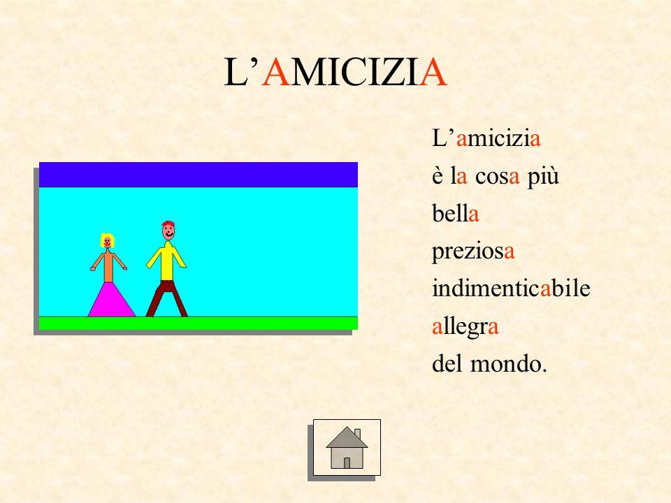 LAMICIZIA Lamicizia è la cosa più bella preziosa indimenticabile allegra del mondo.