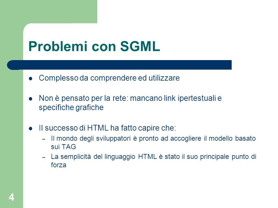 4 Problemi con SGML Complesso da comprendere ed utilizzare Non è pensato per la rete: mancano link ipertestuali e specifiche grafiche Il successo di H