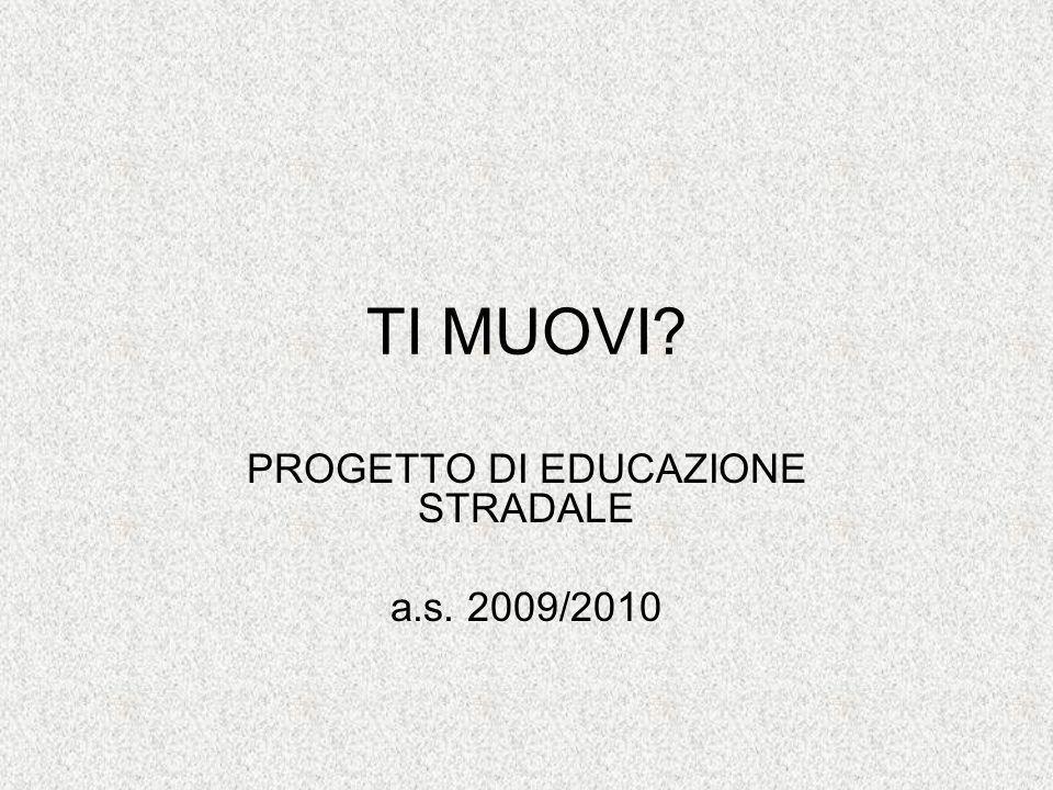 TI MUOVI? PROGETTO DI EDUCAZIONE STRADALE a.s. 2009/2010