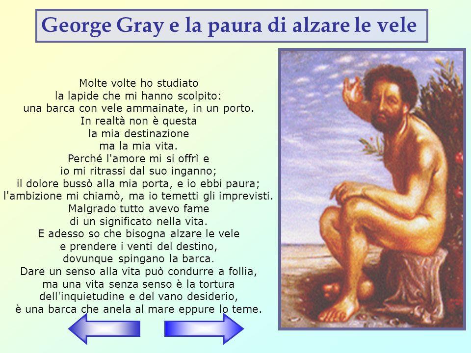 In questi versi il poeta Edgar Lee Master scrive lepitaffio di George Gray e paragona la vita del defunto ad una barca con le vele ammainate ferma nel porto.