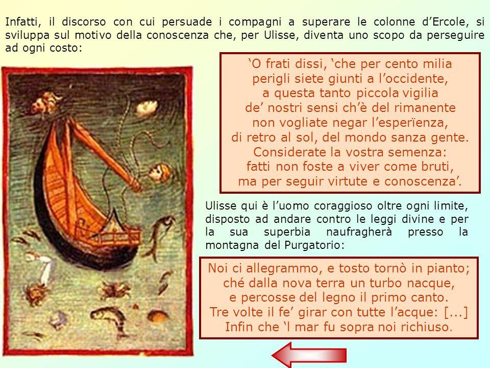 Infatti, il discorso con cui persuade i compagni a superare le colonne dErcole, si sviluppa sul motivo della conoscenza che, per Ulisse, diventa uno s