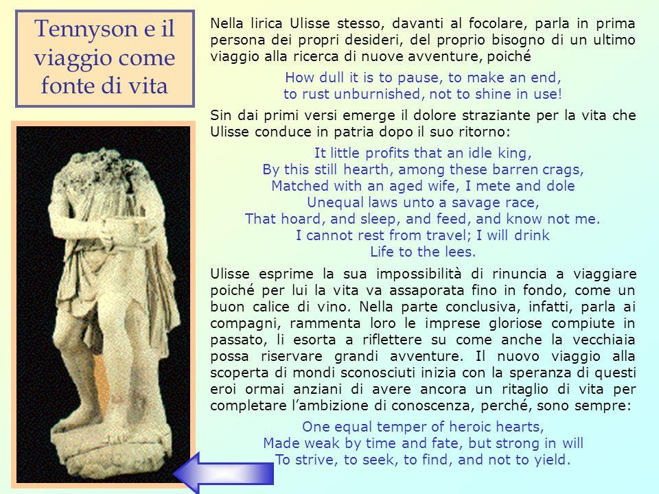Nella lirica Ulisse stesso, davanti al focolare, parla in prima persona dei propri desideri, del proprio bisogno di un ultimo viaggio alla ricerca di
