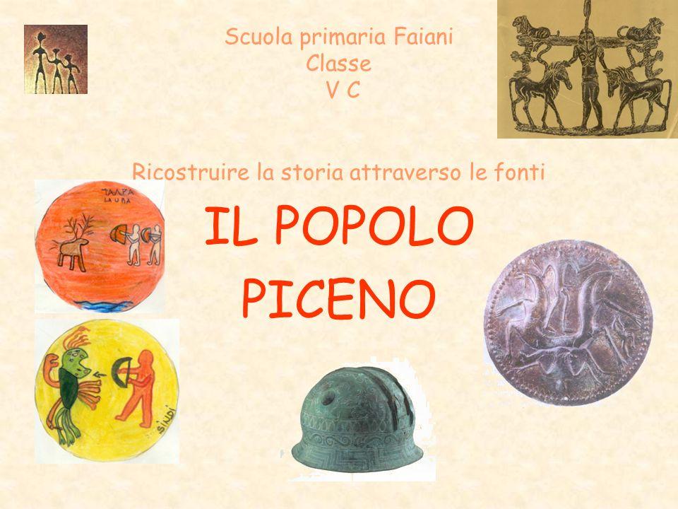 Scuola primaria Faiani Classe V C Ricostruire la storia attraverso le fonti IL POPOLO PICENO