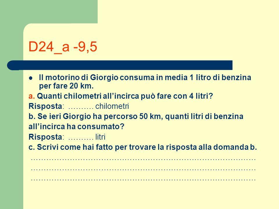 D24_a -9,5 Il motorino di Giorgio consuma in media 1 litro di benzina per fare 20 km. a. Quanti chilometri allincirca può fare con 4 litri? Risposta: