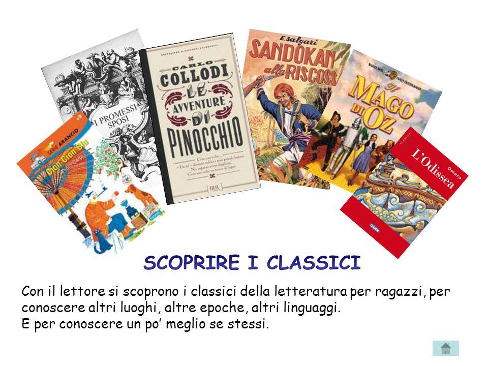 Con il lettore si scoprono i classici della letteratura per ragazzi, per conoscere altri luoghi, altre epoche, altri linguaggi.