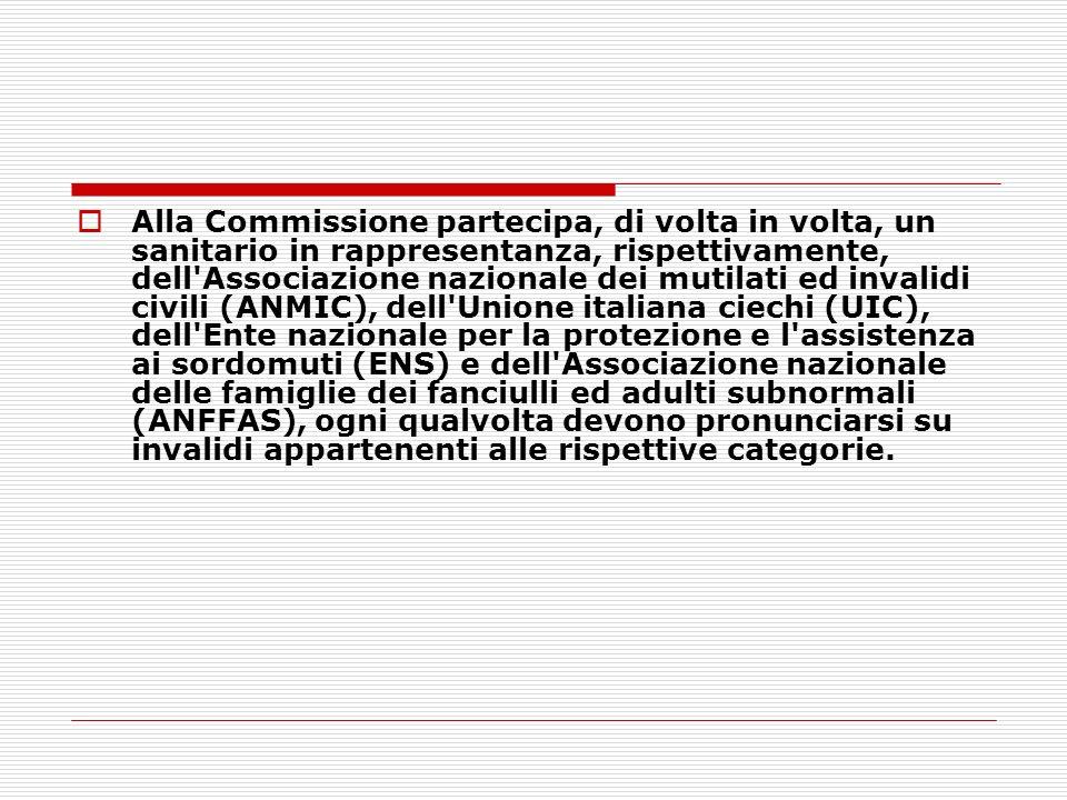 Alla Commissione partecipa, di volta in volta, un sanitario in rappresentanza, rispettivamente, dell'Associazione nazionale dei mutilati ed invalidi c