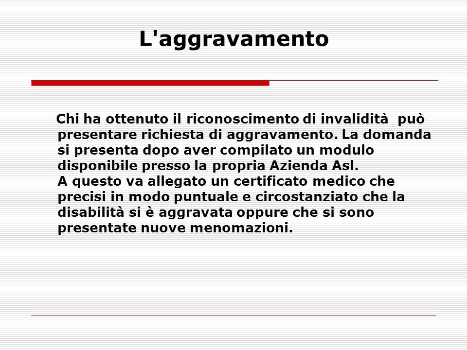Chi ha ottenuto il riconoscimento di invalidità può presentare richiesta di aggravamento. La domanda si presenta dopo aver compilato un modulo disponi