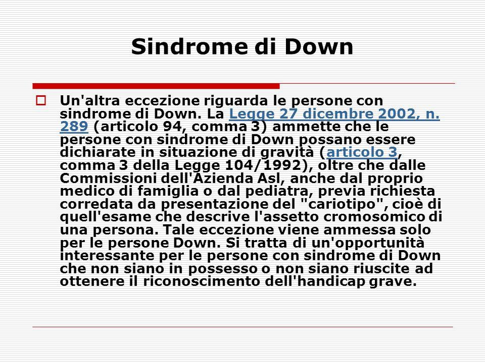Un'altra eccezione riguarda le persone con sindrome di Down. La Legge 27 dicembre 2002, n. 289 (articolo 94, comma 3) ammette che le persone con sindr