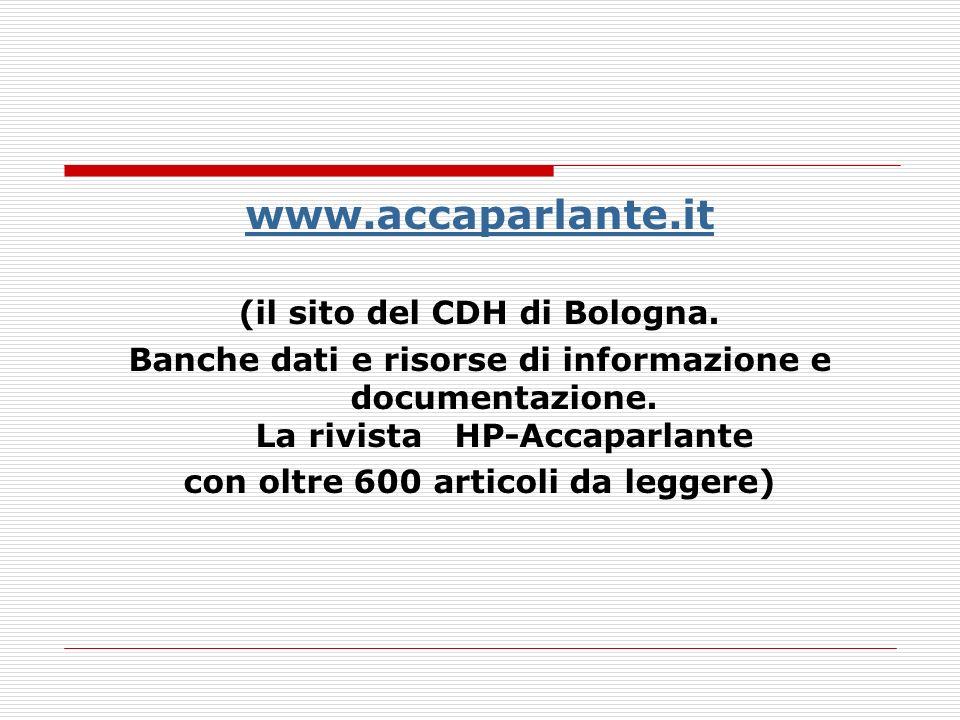 www.accaparlante.it (il sito del CDH di Bologna. Banche dati e risorse di informazione e documentazione. La rivista HP-Accaparlante con oltre 600 arti