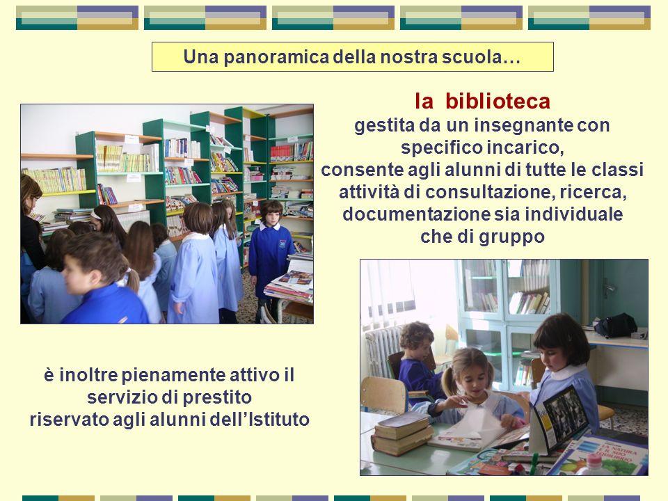 Una panoramica della nostra scuola… la biblioteca gestita da un insegnante con specifico incarico, consente agli alunni di tutte le classi attività di