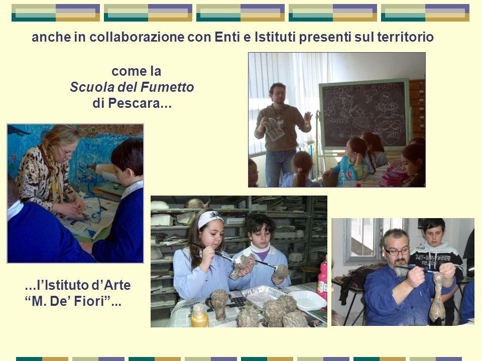 anche in collaborazione con Enti e Istituti presenti sul territorio come la Scuola del Fumetto di Pescara......lIstituto dArte M. De Fiori...