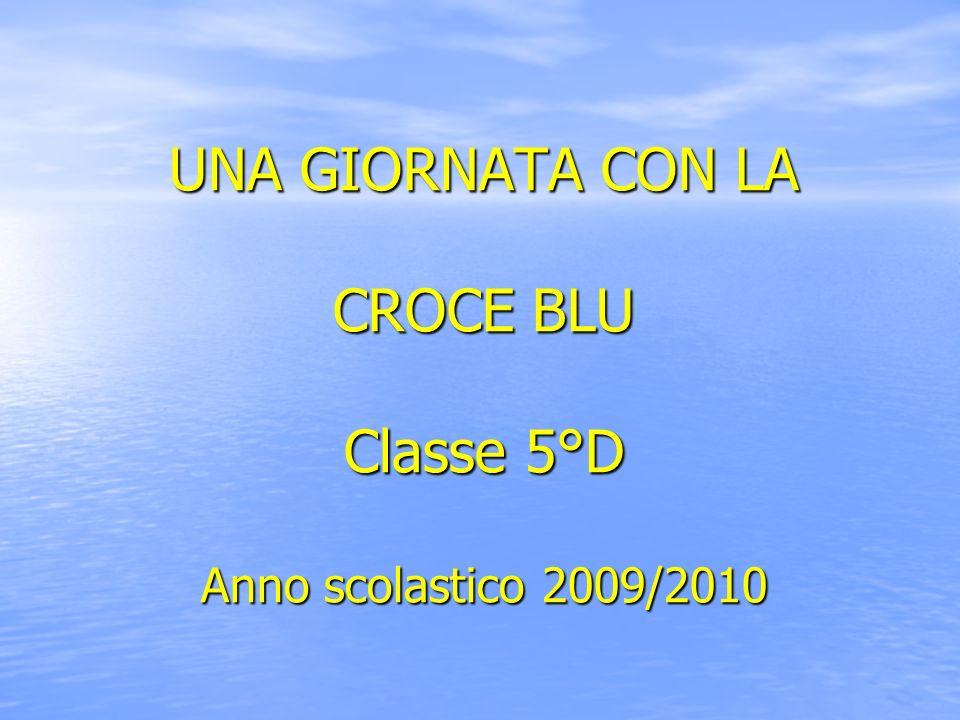 UNA GIORNATA CON LA CROCE BLU Classe 5°D Anno scolastico 2009/2010
