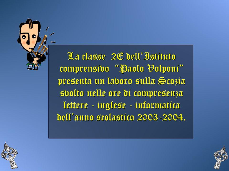 La classe 2E dellIstituto comprensivo Paolo Volponi presenta un lavoro sulla Scozia svolto nelle ore di compresenza lettere - inglese - informatica de