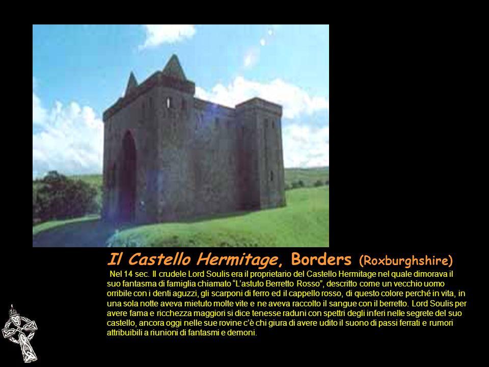 Il Castello Hermitage, Borders (Roxburghshire) Nel 14 sec. Il crudele Lord Soulis era il proprietario del Castello Hermitage nel quale dimorava il suo